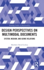 Design Perspectives on Multimodal Documents : System, Medium, and Genre Relations - Book
