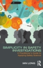 Simplicity in Safety Investigations : A Practitioner's Guide to Applying Safety Science - Book