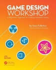 Game Design Workshop : A Playcentric Approach to Creating Innovative Games, Fourth Edition - Book