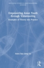 Empowering Asian Youth through Volunteering : Examples of Theory into Practice - Book