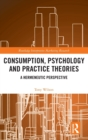 Consumption, Psychology and Practice Theories : A Hermeneutic Perspective - Book