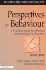 Perspectives on Behaviour : A Practical Guide to Effective Interventions for Teachers - Book