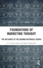 Foundations of Marketing Thought : The Influence of the German Historical School - Book
