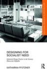 Designing for Socialist Need : Industrial Design Practice in the German Democratic Republic - Book