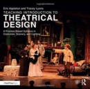 Teaching Introduction to Theatrical Design : A Process Based Syllabus in Costumes, Scenery, and Lighting - Book