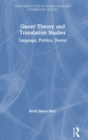 Queer Theory and Translation Studies : Language, Politics, Desire - Book