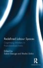 Redefined Labour Spaces : Organising Workers in Post-Liberalised India - Book