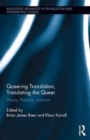Queering Translation, Translating the Queer : Theory, Practice, Activism - Book