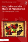 War, Exile and the Music of Afghanistan : The Ethnographer's Tale - Book