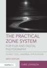 The Practical Zone System for Film and Digital Photography : Classic Tool, Universal Applications - Book
