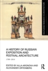 A History of Russian Exposition and Festival Architecture : 1700-2014 - Book