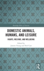 Domestic Animals, Humans, and Leisure : Rights, Welfare, and Wellbeing - Book