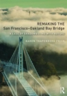 Remaking the San Francisco-Oakland Bay Bridge : A Case of Shadowboxing with Nature - Book