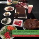 The Fake Food Cookbook : Props You Can't Eat for Theatre, Film, and TV - Book
