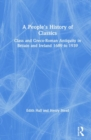 A People's History of Classics : Class and Greco-Roman Antiquity in Britain and Ireland 1689 to 1939 - Book
