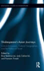 Shakespeare's Asian Journeys : Critical Encounters, Cultural Geographies, and the Politics of Travel - Book
