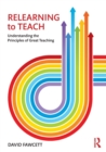 Relearning to Teach : Understanding the Principles of Great Teaching - Book