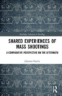 Shared Experiences of Mass Shootings : A Comparative Perspective on the Aftermath - Book