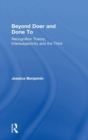 Beyond Doer and Done to : Recognition Theory, Intersubjectivity and the Third - Book