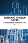 Redesigning Petroleum Taxation : Aligning Government and Investors in the UK - Book