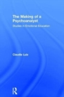 The Making of a Psychoanalyst : Studies in Emotional Education - Book