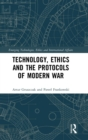 Technology, Ethics and the Protocols of Modern War - Book