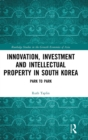 Innovation, Investment and Intellectual Property in South Korea : Park to Park - Book