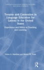 Tension and Contention in Language Education for Latinxs in the United States : Experience and Ethics in Teaching and Learning - Book