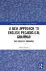 A New Approach to English Pedagogical Grammar : The Order of Meanings - Book