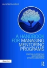 A Handbook for Managing Mentoring Programs : Starting, Supporting and Sustaining - Book