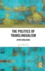 The Politics of Translingualism : After Englishes - Book