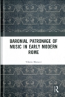 Baronial Patronage of Music in Early Modern Rome - Book