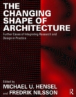 The Changing Shape of Architecture : Further Cases of Integrating Research and Design in Practice - Book