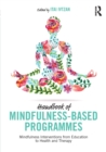 Handbook of Mindfulness-Based Programmes : Mindfulness Interventions from Education to Health and Therapy - Book