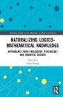 Naturalizing Logico-Mathematical Knowledge : Approaches from Philosophy, Psychology and Cognitive Science - Book