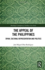 The Appeal of the Philippines : Spain, Cultural Representation and Politics - Book