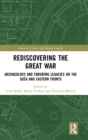 Rediscovering the Great War : Archaeology and Enduring Legacies on the Soca and Eastern Fronts - Book