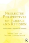 Neglected Perspectives on Science and Religion : Historical and Contemporary Relations - Book