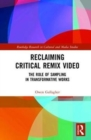 Reclaiming Critical Remix Video : The Role of Sampling in Transformative Works - Book