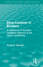: Easy Lessons in Einstein (1922) : A Discussion of the More Intelligible Features of the Theory of Relativity - Book