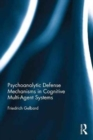 Psychoanalytic Defense Mechanisms in Cognitive Multi-Agent Systems - Book