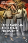 Latin American and Latinx Philosophy : A Collaborative Introduction - Book