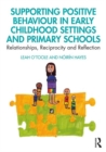 Supporting Positive Behaviour in Early Childhood Settings and Primary Schools : Relationships, Reciprocity and Reflection - Book