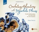 Crocheting Adventures with Hyperbolic Planes : Tactile Mathematics, Art and Craft for all to Explore, Second Edition - Book