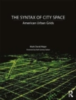 The Syntax of City Space : American Urban Grids - Book