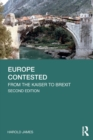 Europe Contested : From the Kaiser to Brexit - Book