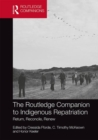 The Routledge Companion to Indigenous Repatriation : Return, Reconcile, Renew - Book