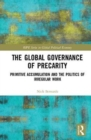 The Global Governance of Precarity : Primitive Accumulation and the Politics of Irregular Work - Book