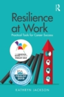 Resilience at Work : Practical Tools for Career Success - Book