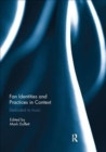 Fan Identities and Practices in Context : Dedicated to Music - Book